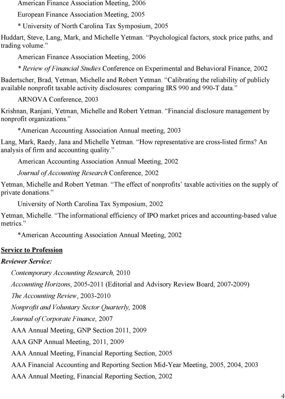American Finance Association Meeting, 2006 * Review of Financial Studies Conference on Experimental and Behavioral Finance, 2002 Badertscher, Brad, Yetman, Michelle and Robert Yetman.