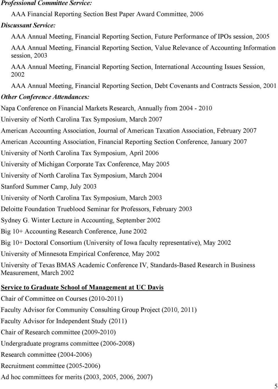 Session, 2002 AAA Annual Meeting, Financial Reporting Section, Debt Covenants and Contracts Session, 2001 Other Conference Attendances: Napa Conference on Financial Markets Research, Annually from