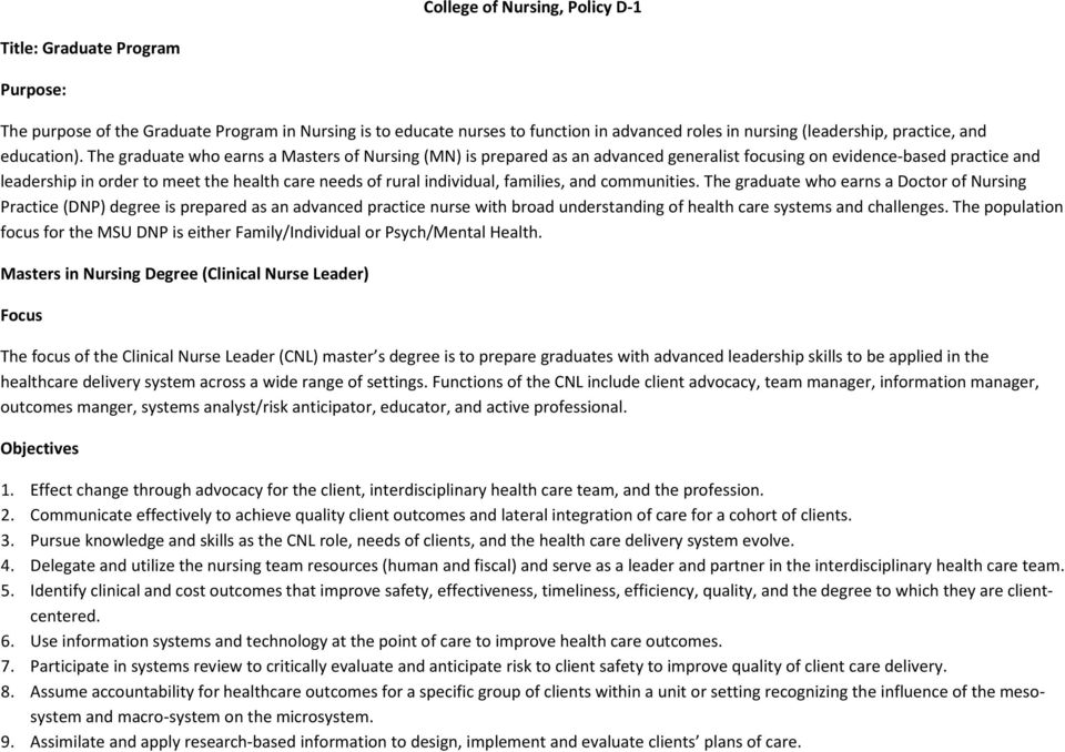The graduate who earns a Masters of Nursing (MN) is prepared as an advanced generalist focusing on evidence-based practice and leadership in order to meet the health care needs of rural individual,