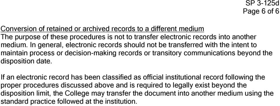 In general, electronic records should not be transferred with the intent to maintain process or decision-making records or transitory communications beyond the