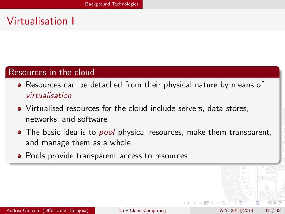 software The basic idea is to pool physical resources, make them transparent, and manage them as a whole Pools