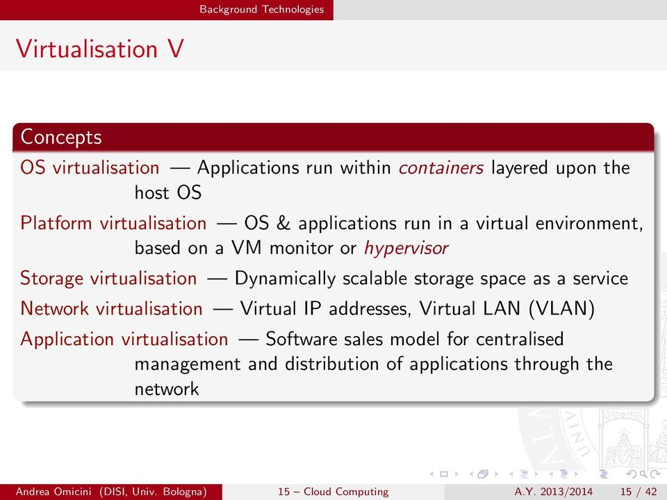 storage space as a service Network virtualisation Virtual IP addresses, Virtual LAN (VLAN) Application virtualisation Software sales model for
