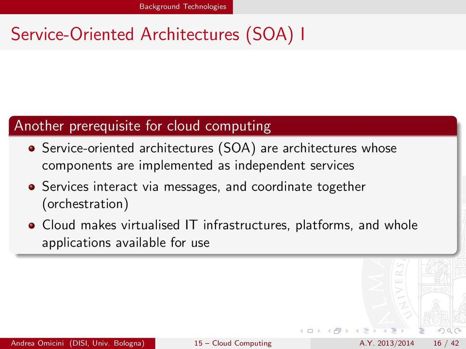 Services interact via messages, and coordinate together (orchestration) Cloud makes virtualised IT infrastructures,