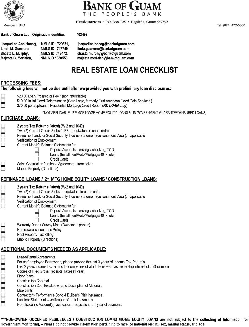 com REAL ESTATE LOAN CHECKLIST PROCESSING FEES: The following fees will not be due until after we provided you with preliminary loan disclosures: $20.00 Loan Prospector Fee * (non refundable) $10.