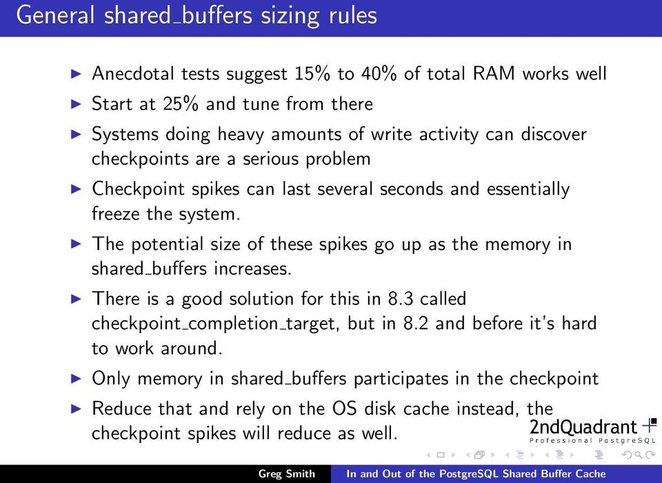 The potential size of these spikes go up as the memory in shared buffers increases. There is a good solution for this in 8.
