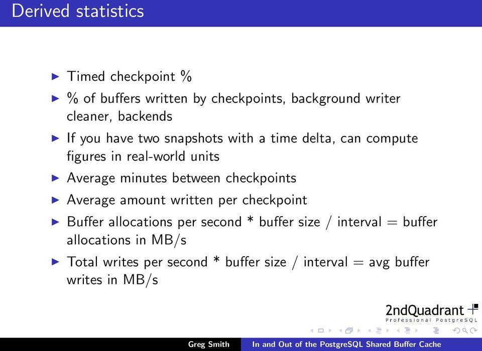 minutes between checkpoints Average amount written per checkpoint Buffer allocations per second * buffer
