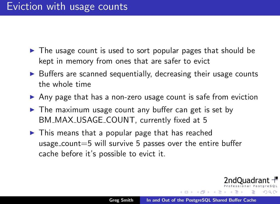 is safe from eviction The maximum usage count any buffer can get is set by BM MAX USAGE COUNT, currently fixed at 5 This means
