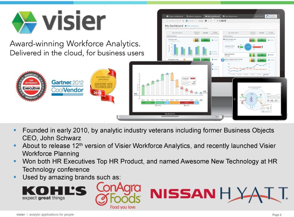 Business Objects CEO, John Schwarz About to release 12 th version of Visier Workforce Analytics, and recently launched