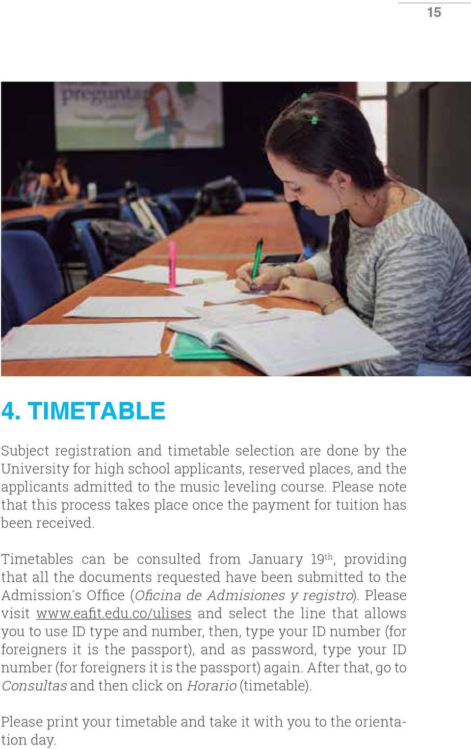 Timetables can be consulted from January 19 th, providing that all the documents requested have been submitted Admission s Office (Oficina de Admisiones y registro). Please visit www.eafit.edu.