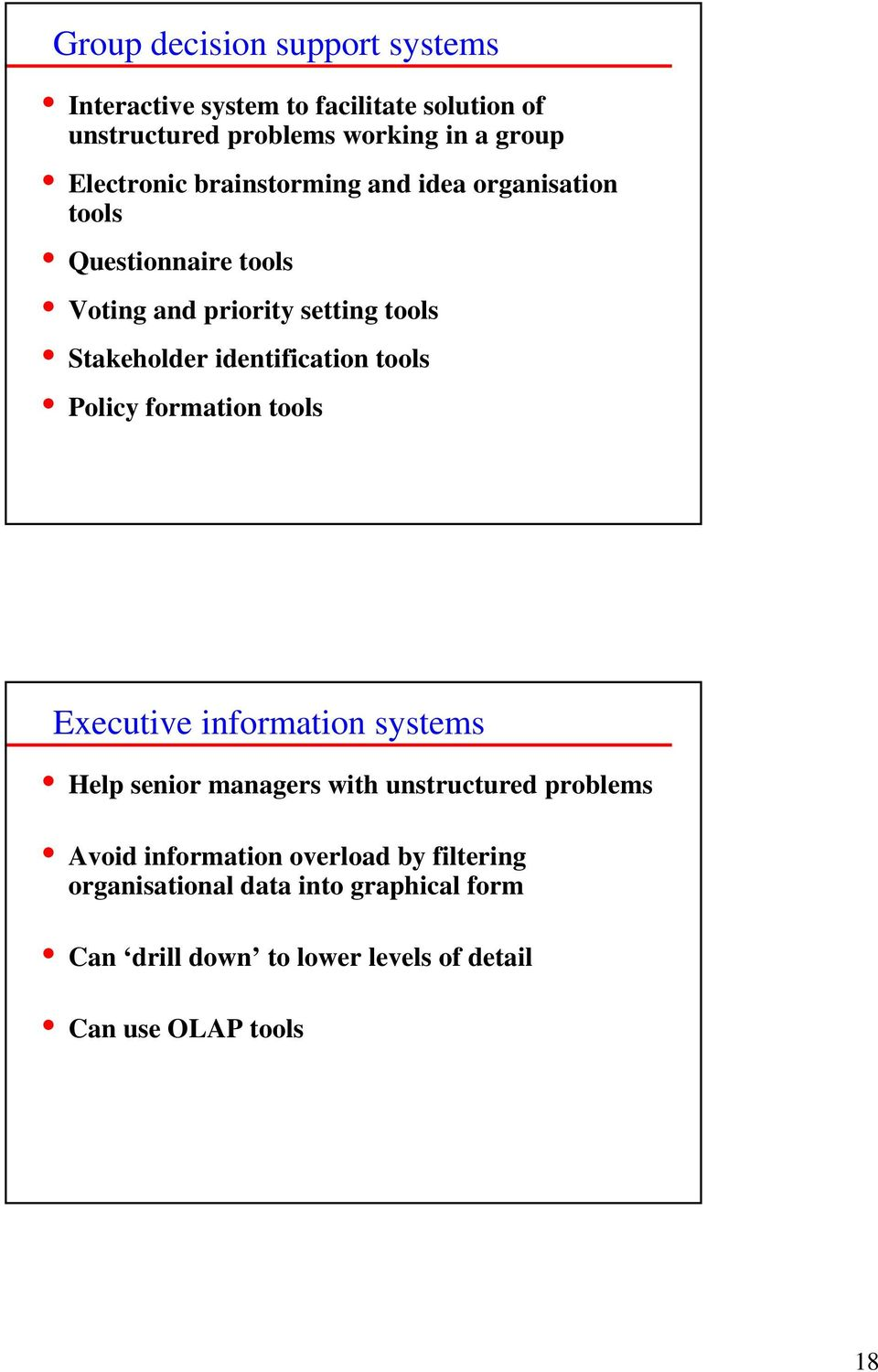 identification tools Policy formation tools Executive information systems Help senior managers with unstructured problems
