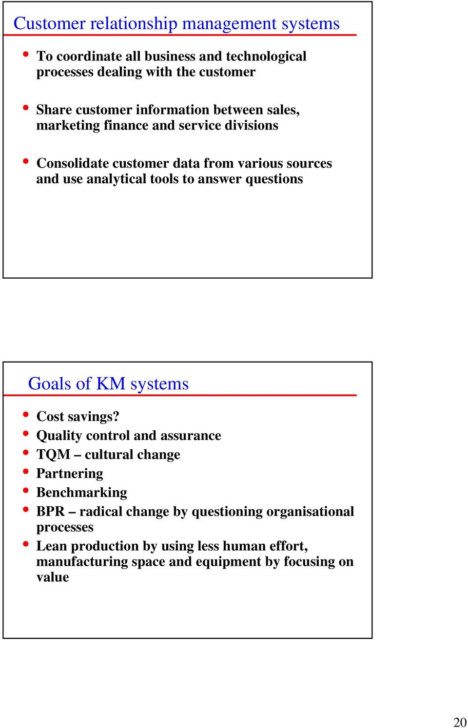 to answer questions Goals of KM systems Cost savings?