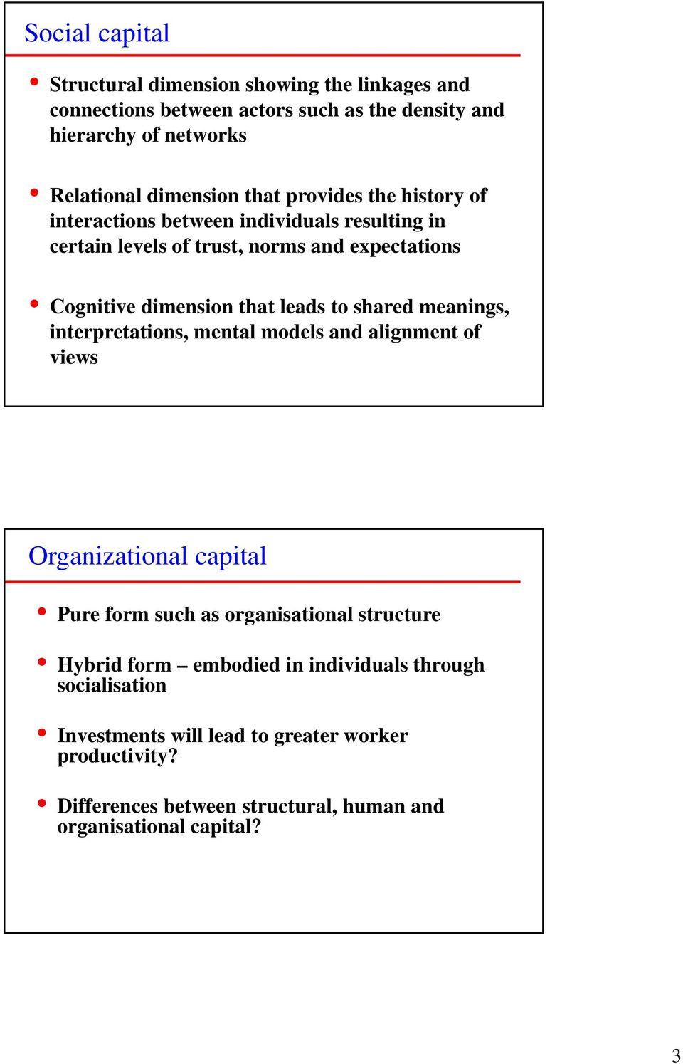 shared meanings, interpretations, mental models and alignment of views Organizational capital Pure form such as organisational structure Hybrid form
