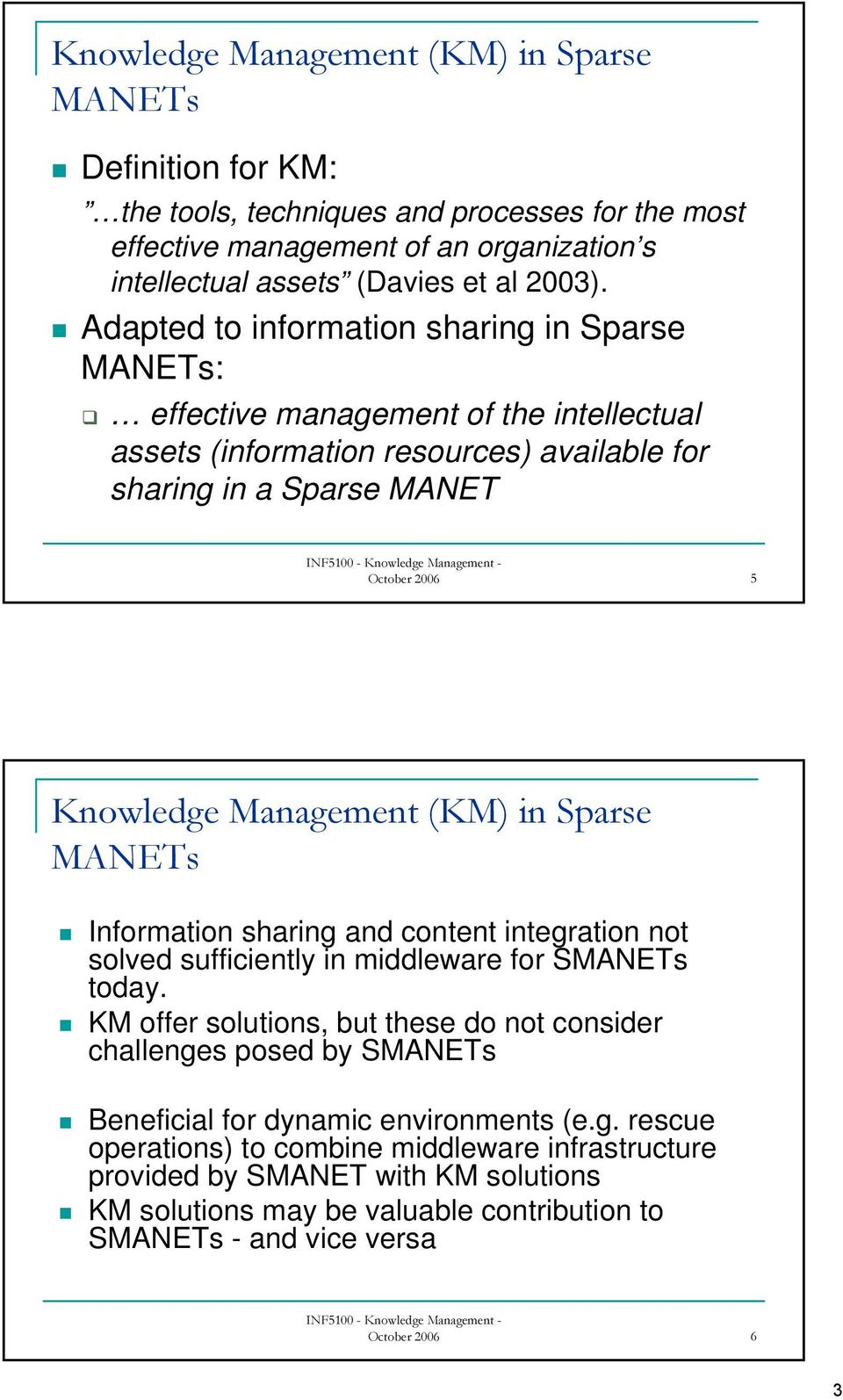 (KM) in Sparse MANETs Information sharing and content integration not solved sufficiently in middleware for SMANETs today.