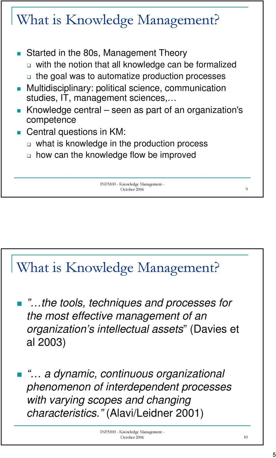 studies, IT, management sciences, Knowledge central seen as part of an organization's competence Central questions in KM: what is knowledge in the production process how can the knowledge