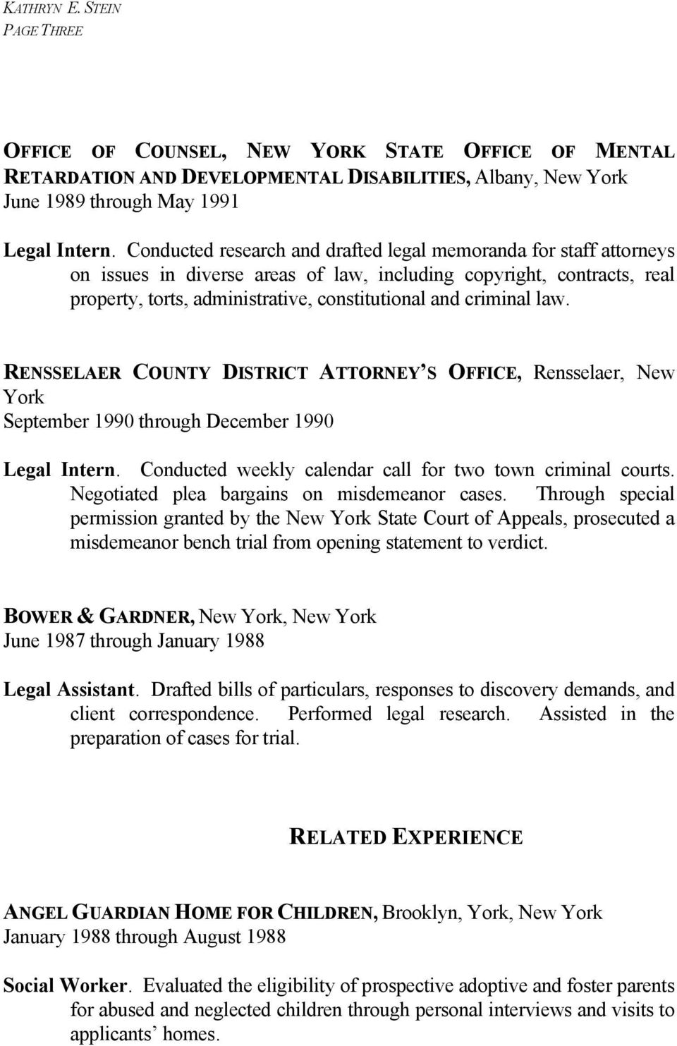law. RENSSELAER COUNTY DISTRICT ATTORNEY S OFFICE, Rensselaer, New York September 1990 through December 1990 Legal Intern. Conducted weekly calendar call for two town criminal courts.
