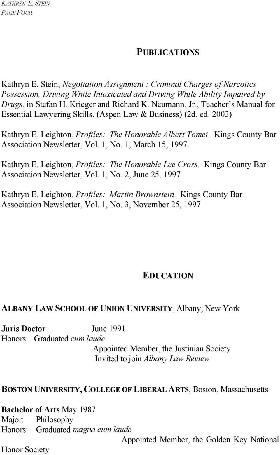 Kings County Bar Association Newsletter, Vol. 1, No. 1, March 15, 1997. Kathryn E. Leighton, Profiles: The Honorable Lee Cross. Kings County Bar Association Newsletter, Vol. 1, No. 2, June 25, 1997 Kathryn E.