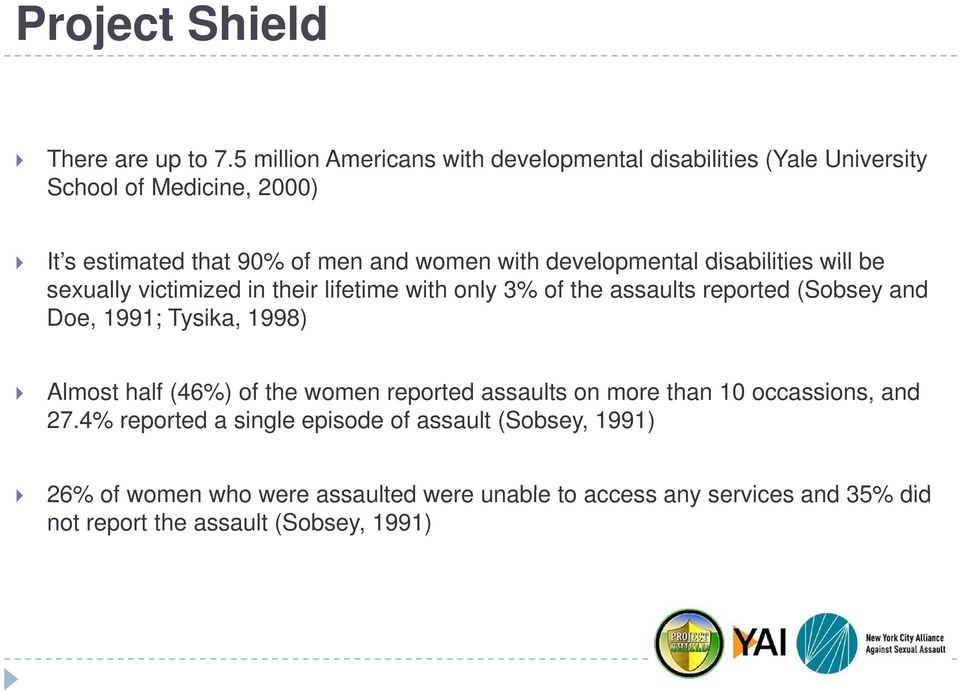 with developmental disabilities will be sexually victimized in their lifetime with only 3% of the assaults reported (Sobsey and Doe, 1991;