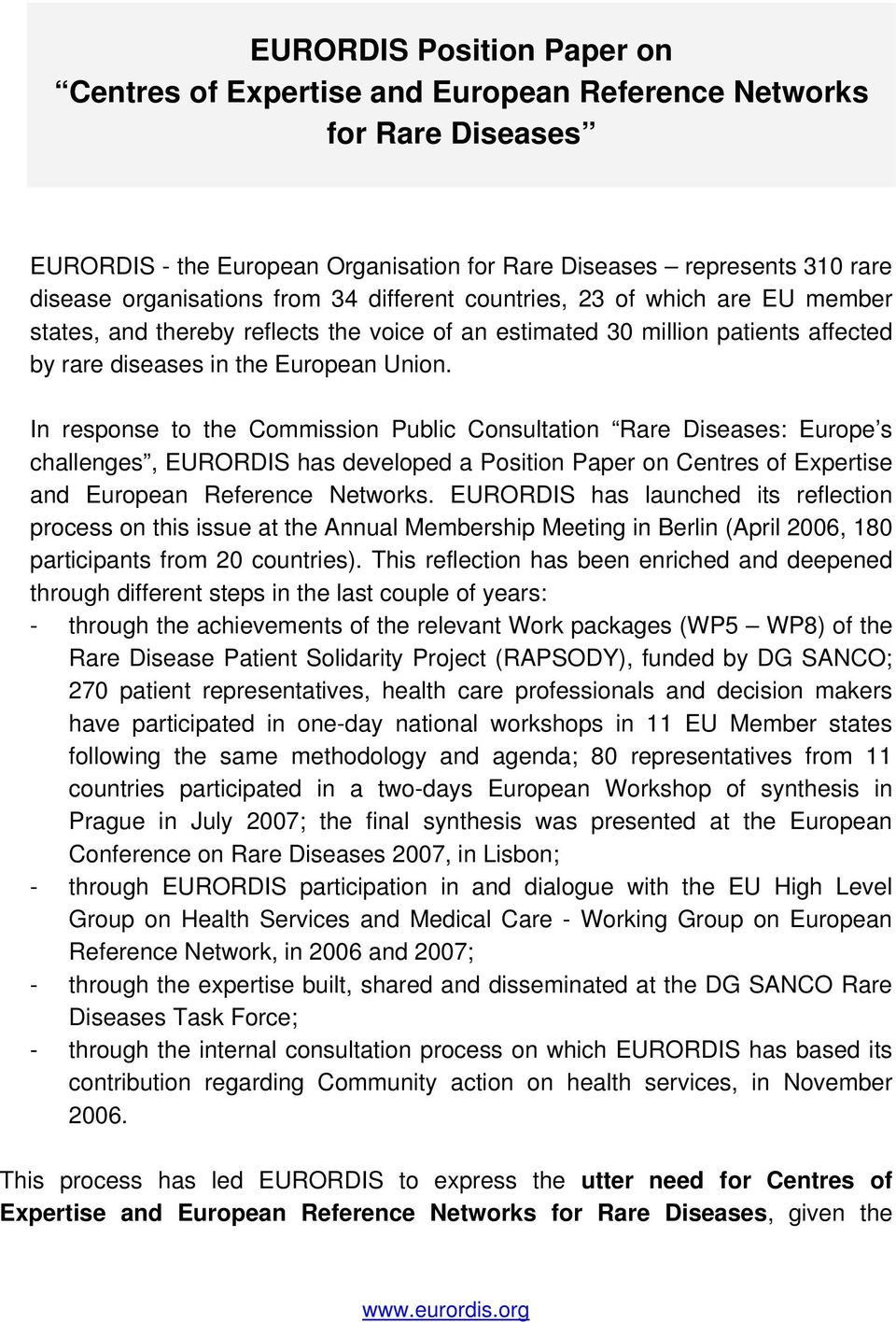 In response to the Commission Public Consultation Rare Diseases: Europe s challenges, EURORDIS has developed a Position Paper on Centres of Expertise and European Reference Networks.