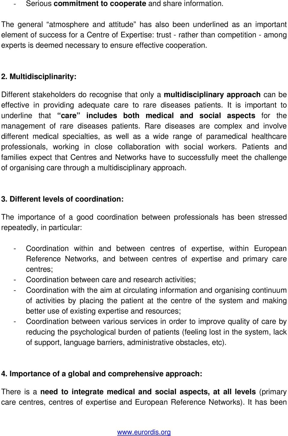 ensure effective cooperation. 2. Multidisciplinarity: Different stakeholders do recognise that only a multidisciplinary approach can be effective in providing adequate care to rare diseases patients.