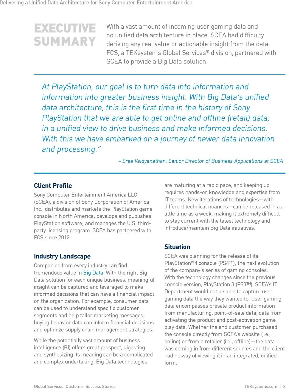 With Big Data s unified data architecture, this is the first time in the history of Sony PlayStation that we are able to get online and offline (retail) data, in a unified view to drive business and