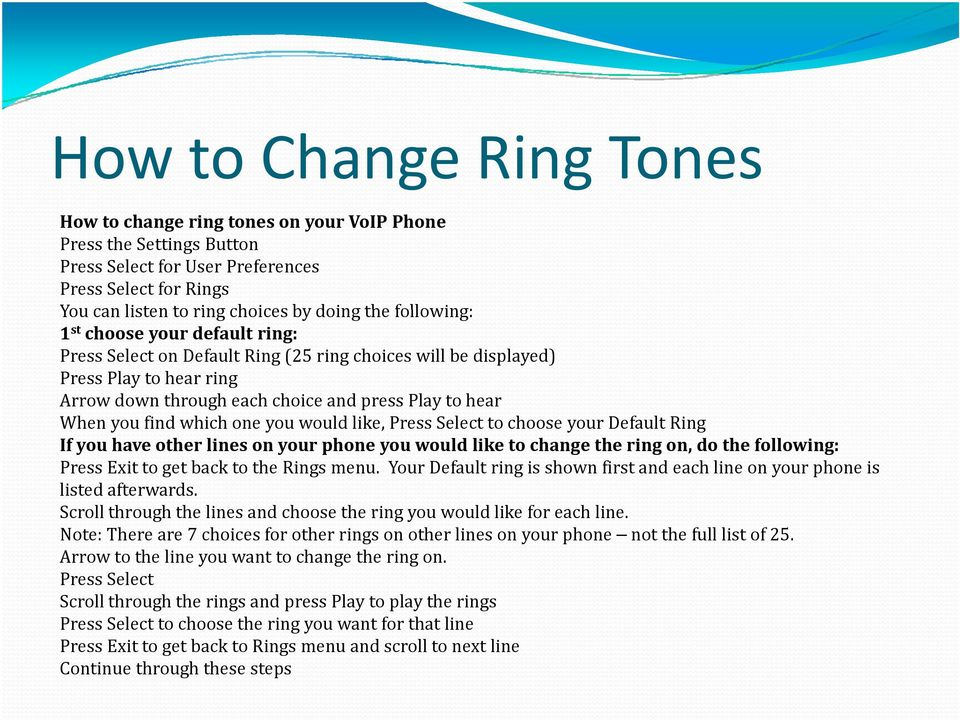 which one you would like, Press Select to choose your Default Ring If you have other lines on your phone you would like to change the ring on, do the following: Press Exit to get back to the Rings