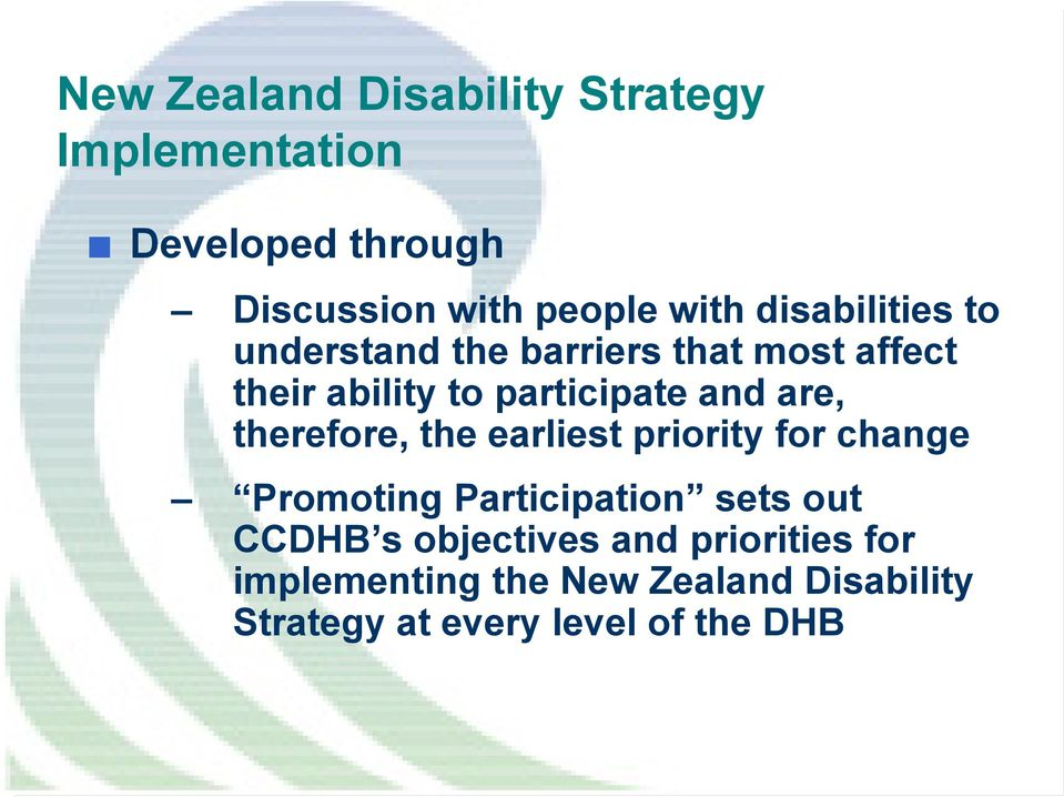 therefore, the earliest priority for change Promoting Participation sets out CCDHB s
