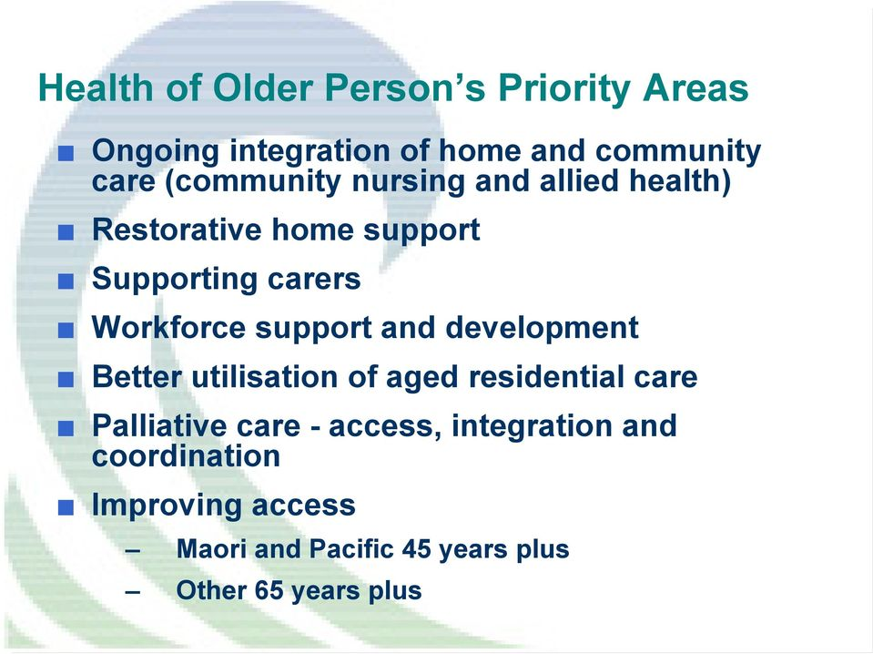 support and development Better utilisation of aged residential care Palliative care -