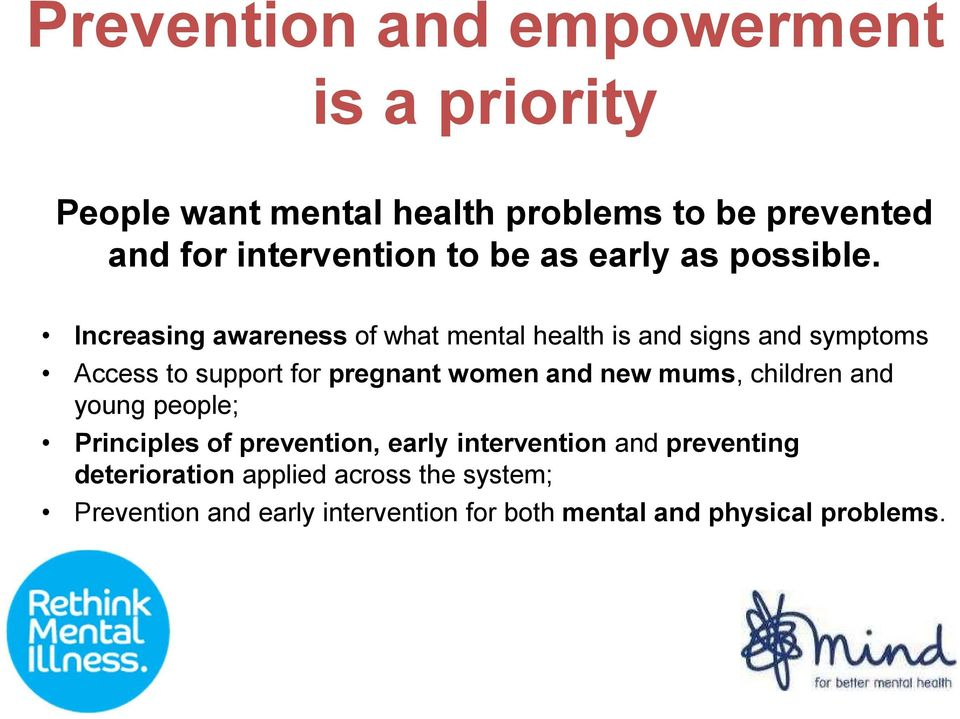 Increasing awareness of what mental health is and signs and symptoms Access to support for pregnant women and new