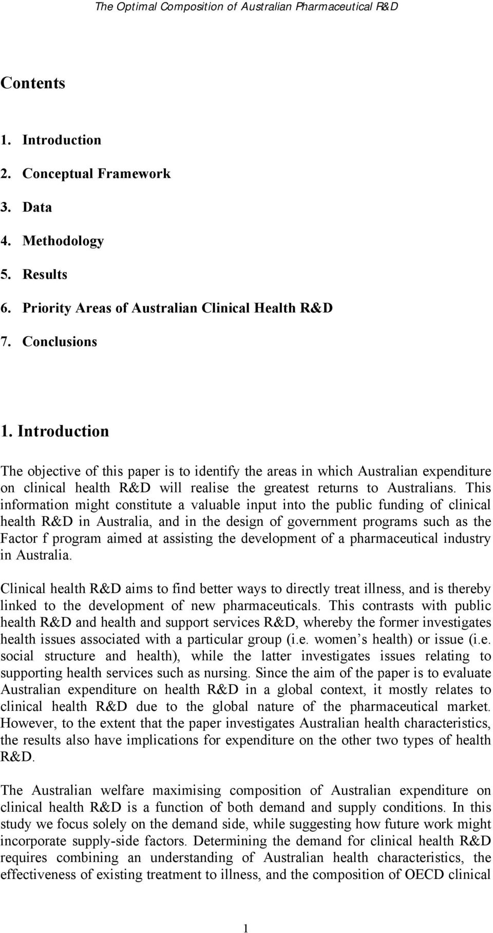 This information might constitute a valuable input into the public funding of clinical health R&D in Australia, and in the design of government programs such as the Factor f program aimed at