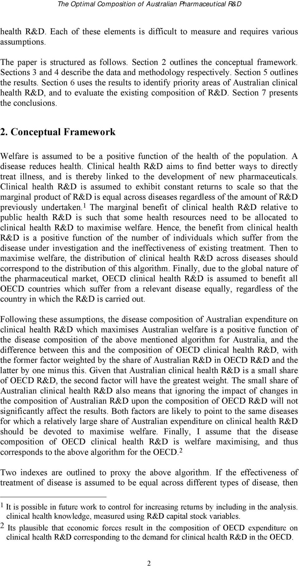 Section 6 uses the results to identify priority areas of Australian clinical health R&D, and to evaluate the existing composition of R&D. Section 7 presents the conclusions. 2.