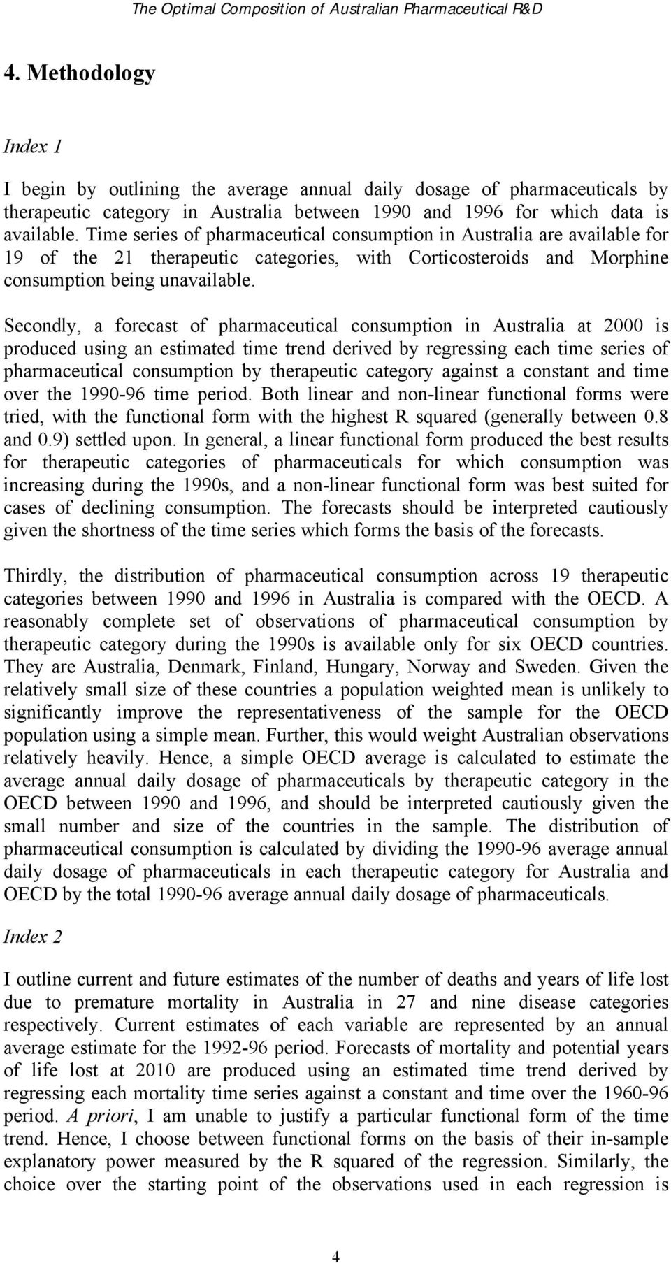 Secondly, a forecast of pharmaceutical consumption in Australia at 2000 is produced using an estimated time trend derived by regressing each time series of pharmaceutical consumption by therapeutic