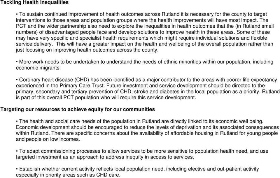 The PCT and the wider partnership also need to explore the inequalities in health outcomes that the (in Rutland small numbers) of disadvantaged people face and develop solutions to improve health in