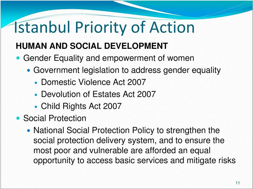 2007 Social Protection National Social Protection Policy to strengthen the social protection delivery system, and