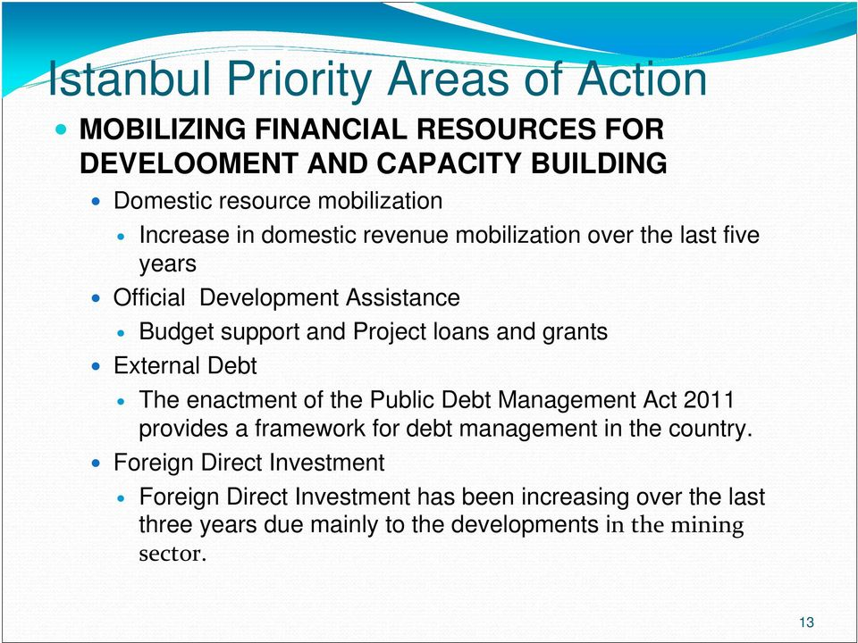 grants External Debt The enactment of the Public Debt Management Act 2011 provides a framework for debt management in the country.