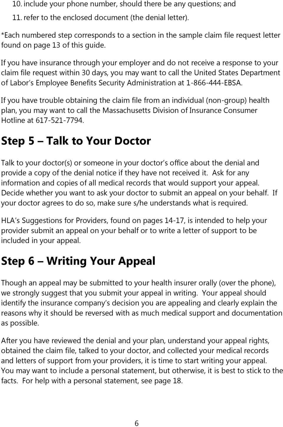 If you have insurance through your employer and do not receive a response to your claim file request within 30 days, you may want to call the United States Department of Labor s Employee Benefits