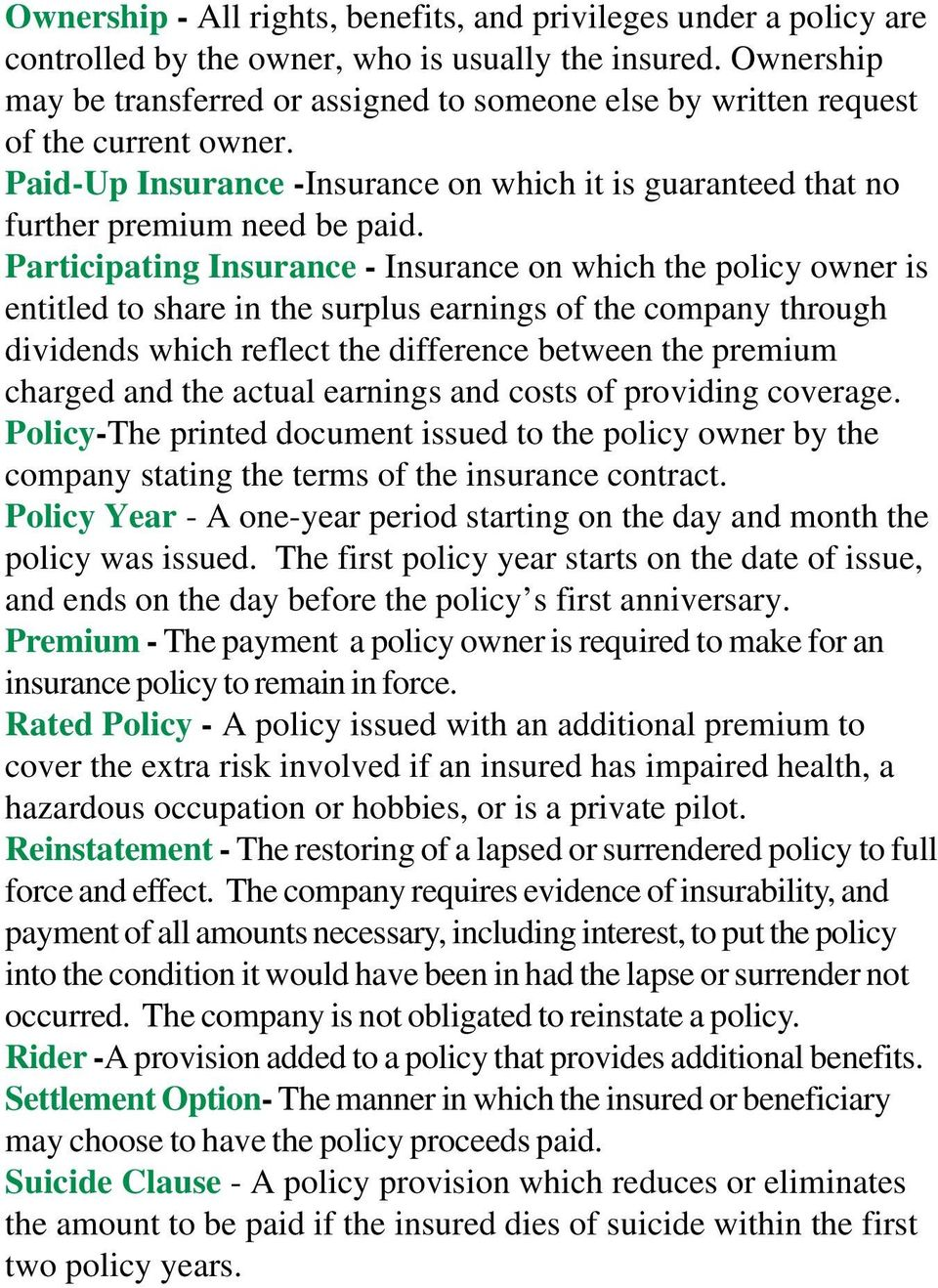 Participating Insurance - Insurance on which the policy owner is entitled to share in the surplus earnings of the company through dividends which reflect the difference between the premium charged