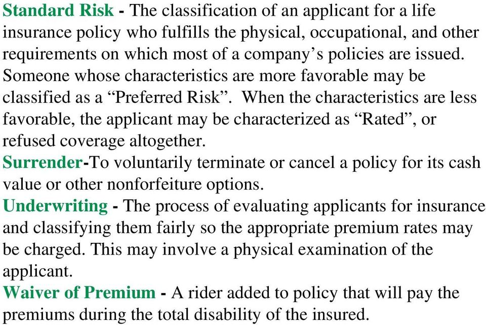 When the characteristics are less favorable, the applicant may be characterized as Rated, or refused coverage altogether.