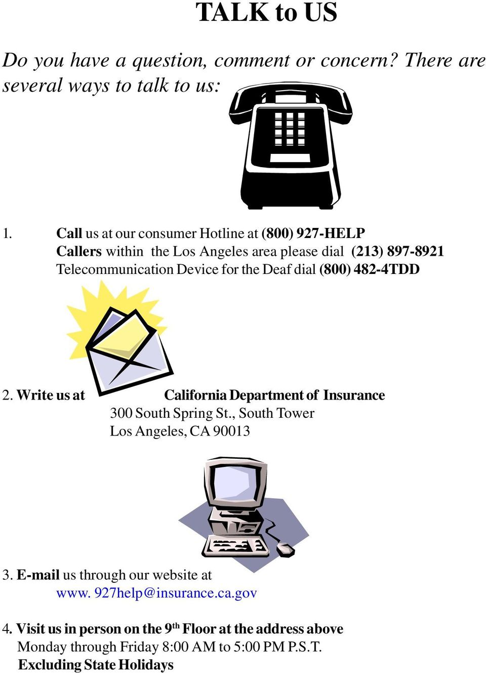 the Deaf dial (800) 482-4TDD 2. Write us at California Department of Insurance 300 South Spring St., South Tower Los Angeles, CA 90013 3.