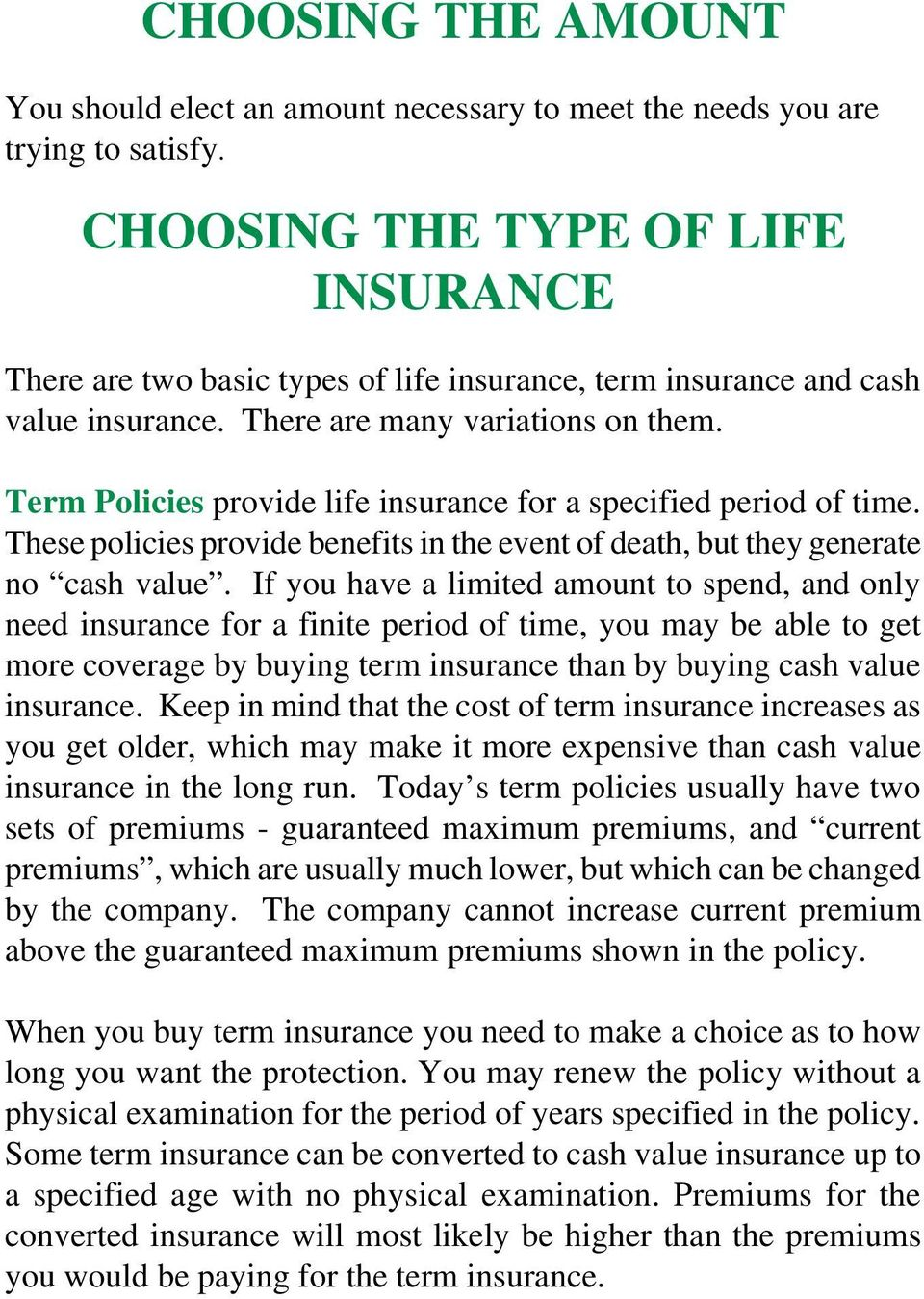 Term Policies provide life insurance for a specified period of time. These policies provide benefits in the event of death, but they generate no cash value.