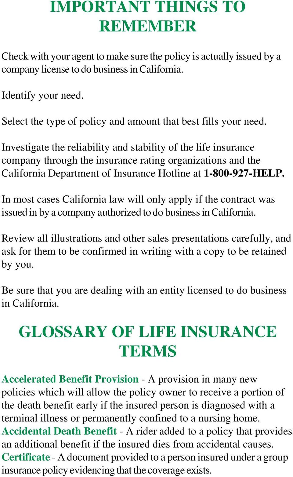 Investigate the reliability and stability of the life insurance company through the insurance rating organizations and the California Department of Insurance Hotline at 1-800-927-HELP.