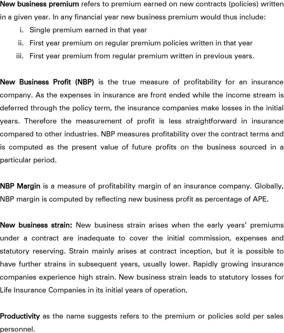 New Business Profit (NBP) is the true measure of profitability for an insurance company.