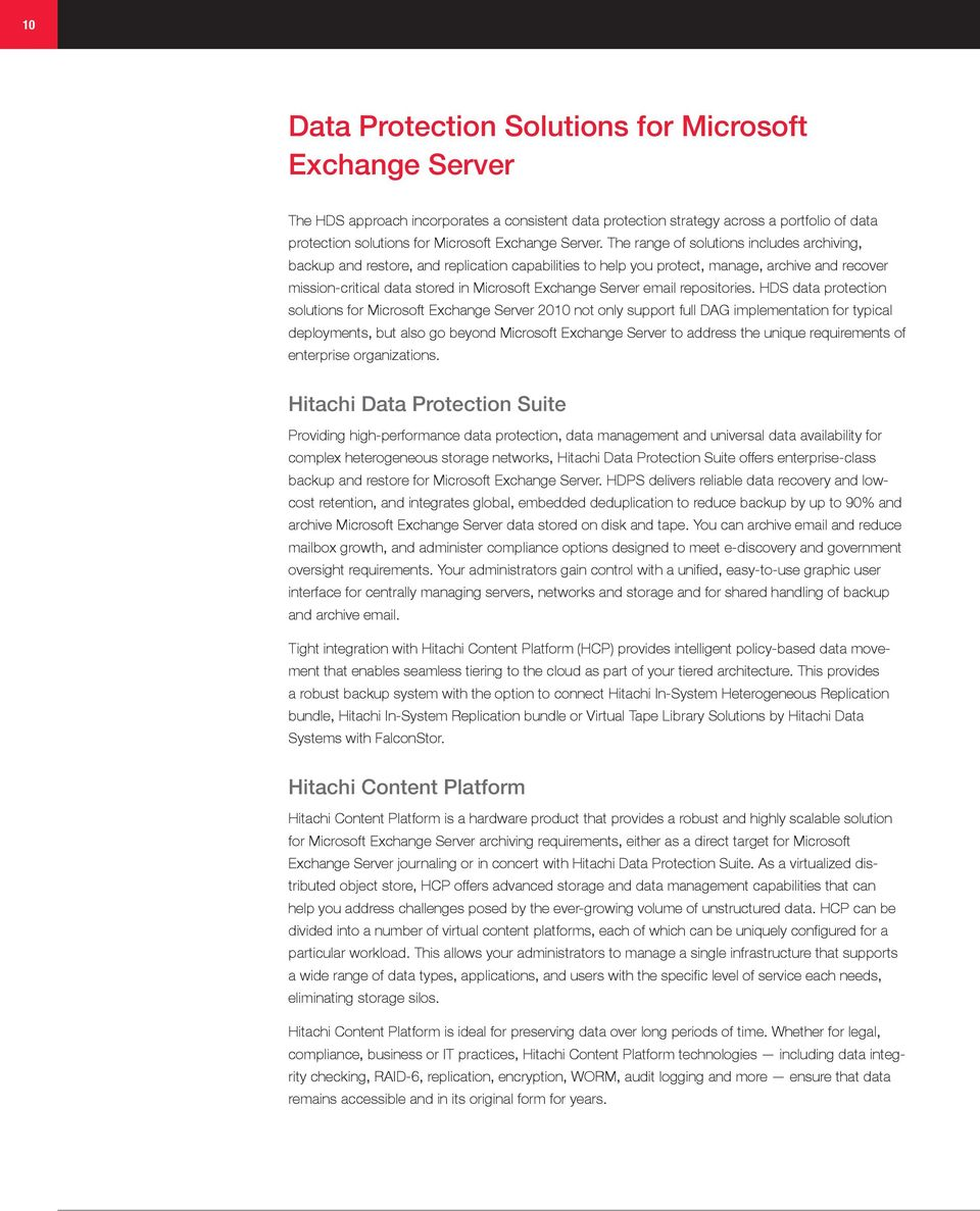 The range of solutions includes archiving, backup and restore, and replication capabilities to help you protect, manage, archive and recover mission-critical data stored in Microsoft Exchange Server