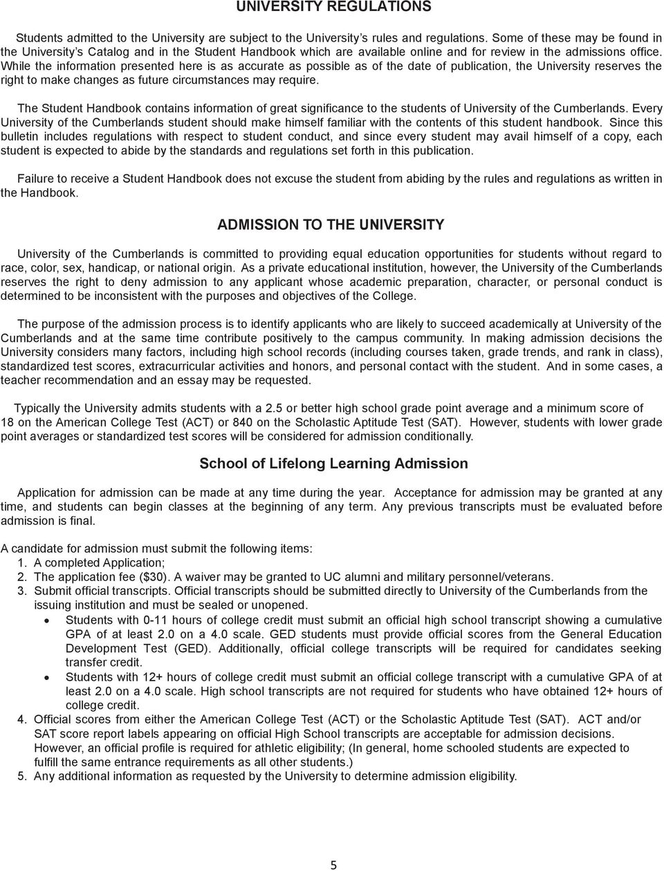 While the information presented here is as accurate as possible as of the date of publication, the University reserves the right to make changes as future circumstances may require.