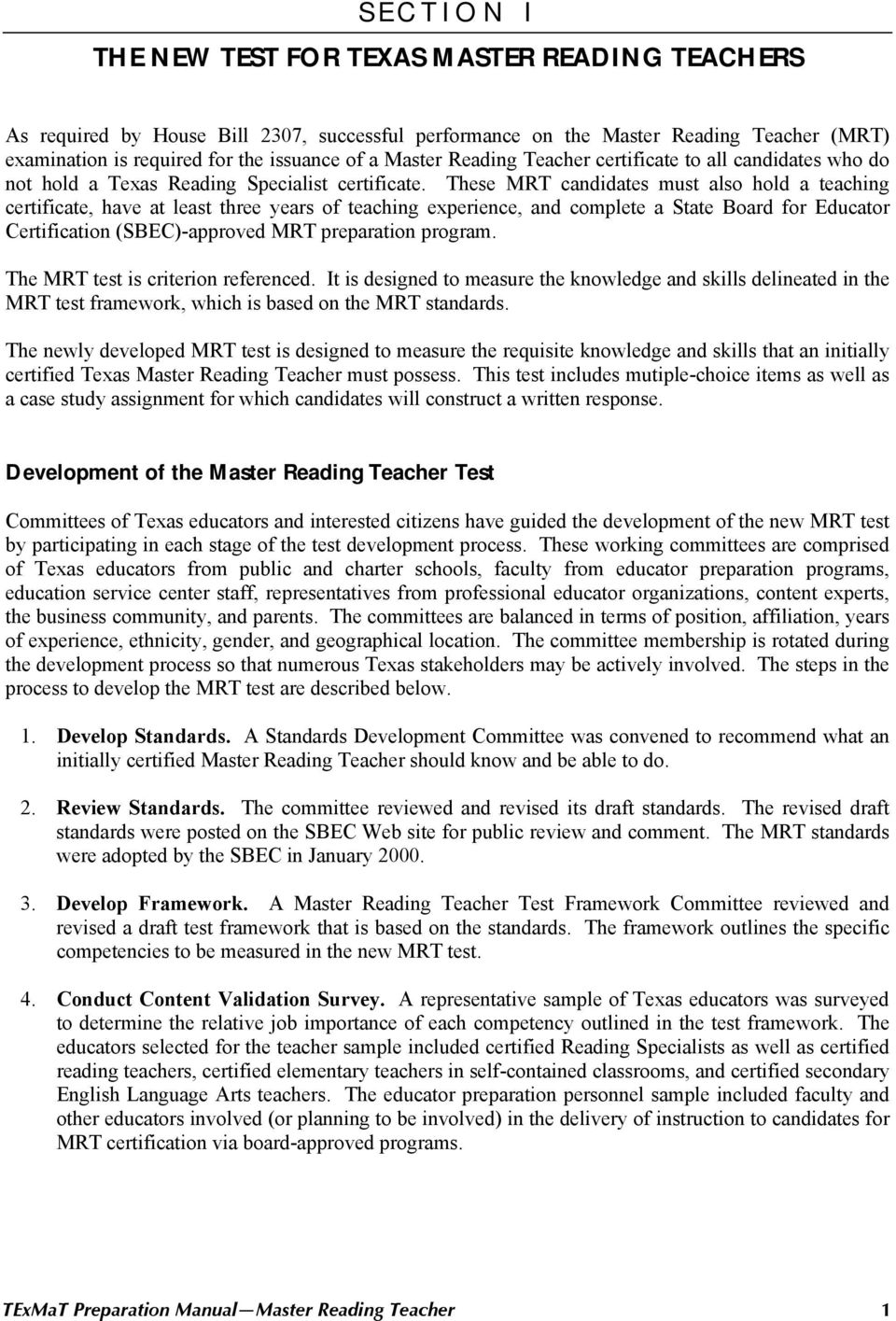 These MRT candidates must also hold a teaching certificate, have at least three years of teaching experience, and complete a State Board for Educator Certification (SBEC)-approved MRT preparation