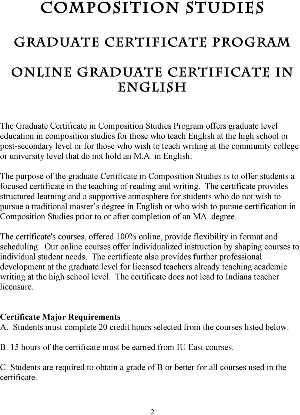 The purpose of the graduate Certificate in Composition Studies is to offer students a focused certificate in the teaching of reading and writing.