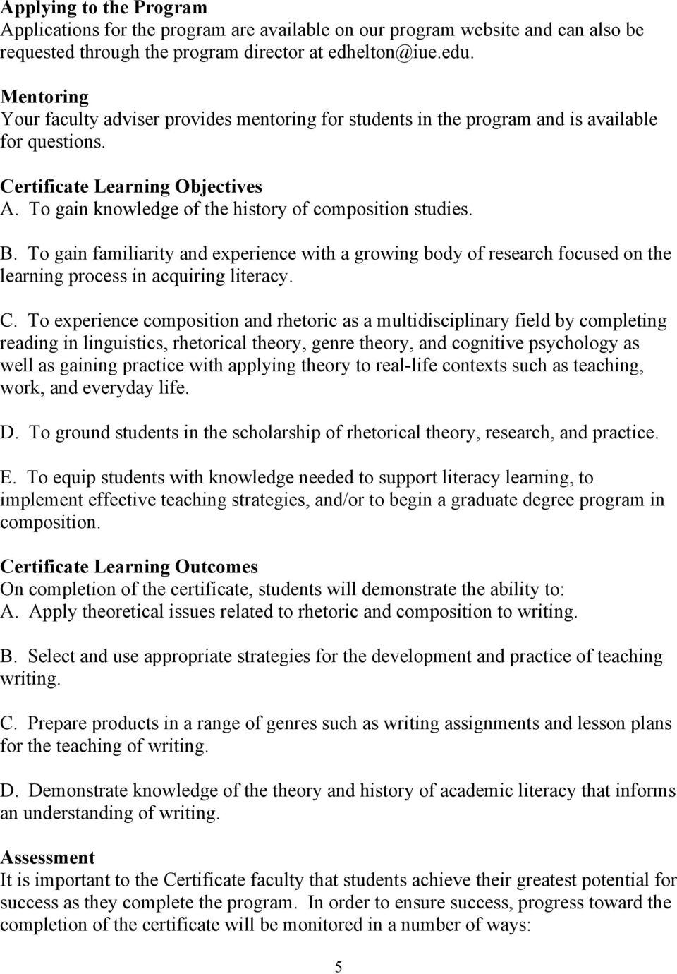To gain knowledge of the history of composition studies. B. To gain familiarity and experience with a growing body of research focused on the learning process in acquiring literacy. C.