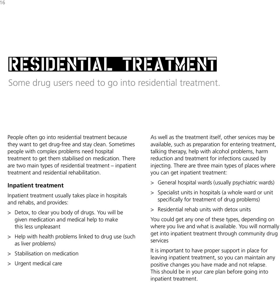 There are two main types of residential treatment inpatient treatment and residential rehabilitation.