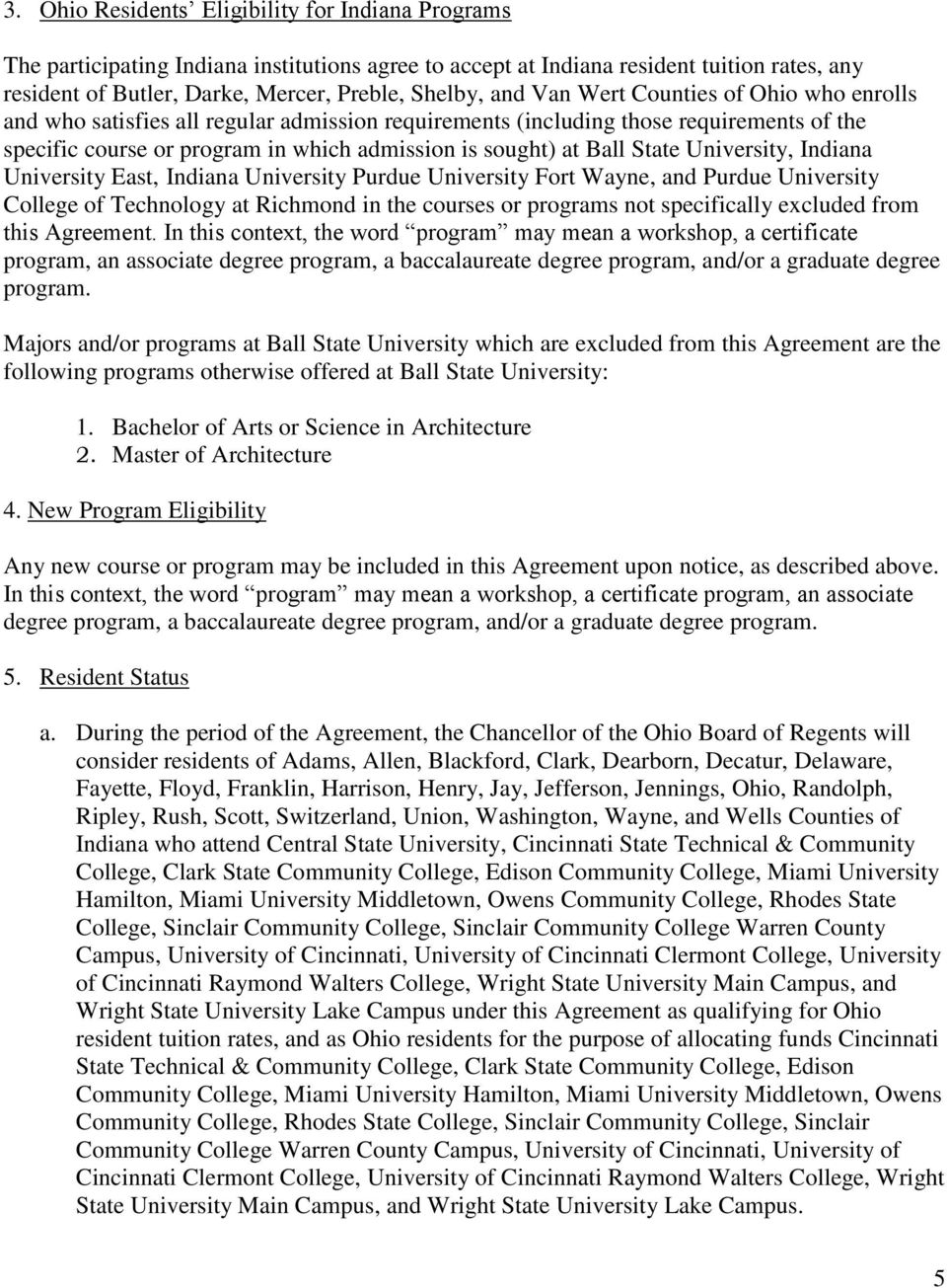 University, Indiana University East, Indiana University Purdue University Fort Wayne, and Purdue University College of Technology at Richmond in the courses or programs not specifically excluded from