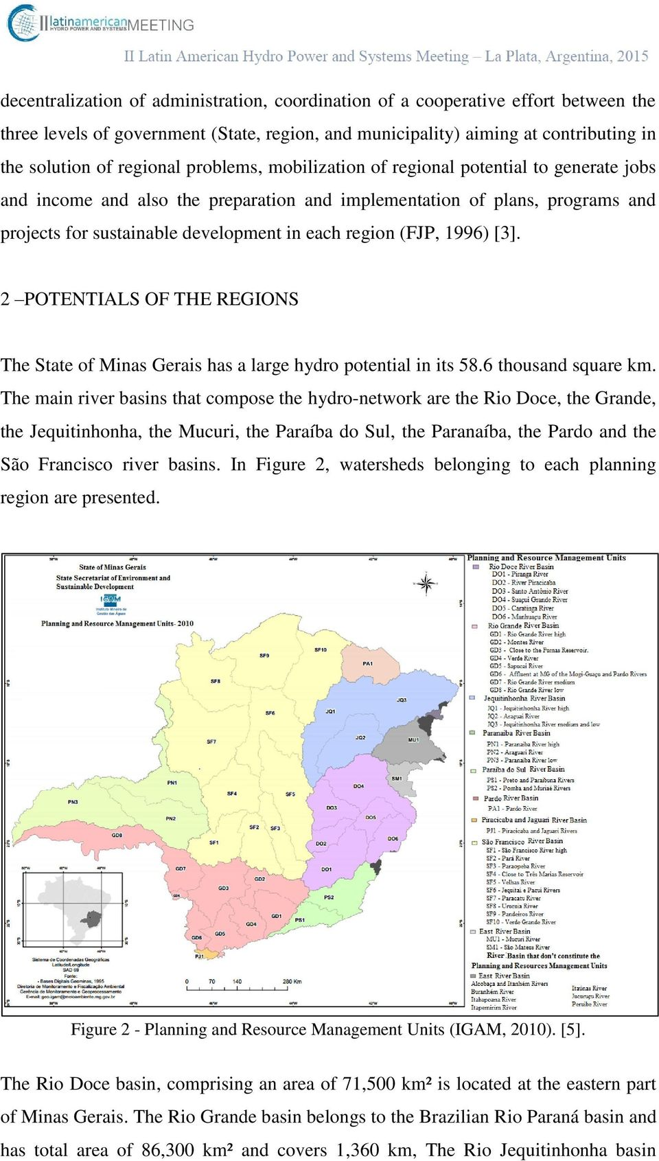1996) [3]. 2 POTENTIALS OF THE REGIONS The State of Minas Gerais has a large hydro potential in its 58.6 thousand square km.