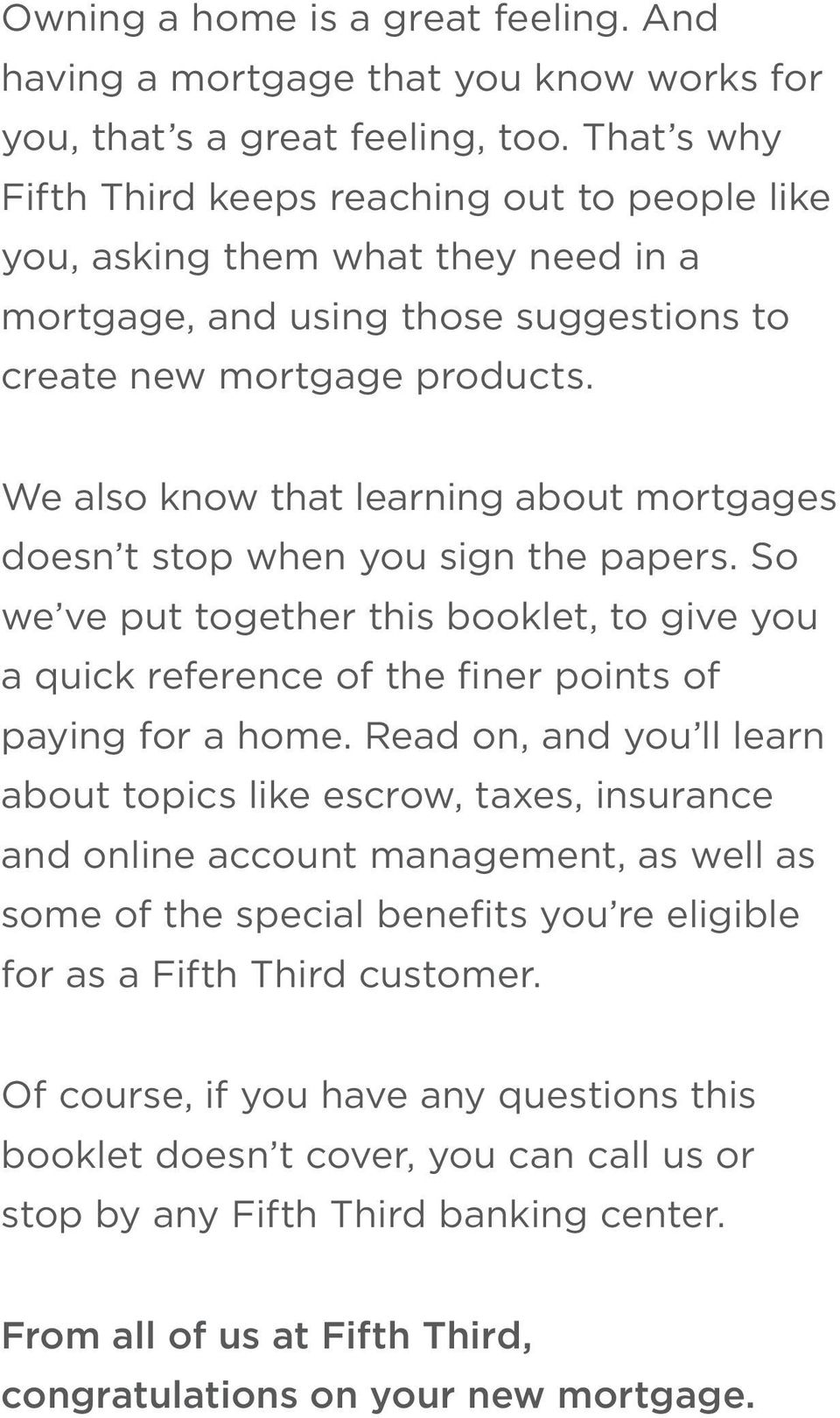 We also know that learning about mortgages doesn t stop when you sign the papers. So we ve put together this booklet, to give you a quick reference of the finer points of paying for a home.